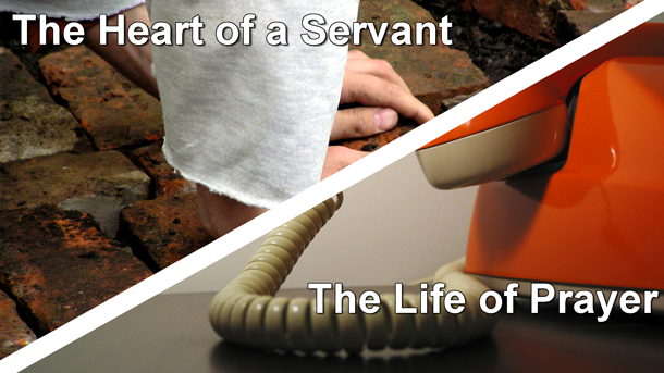 The Heart of a Servant and the Life of Prayer