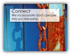 Connect - We incorporate God's people into our fellowship.