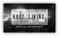 Holy Living, Hostile Environment