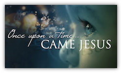 Once Upon a Time, Came Jesus