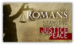 Romans: Standing Before the Justice of the Peace