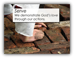 Serve - We demonstrate God's love through our actions.