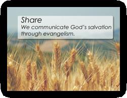 Share - We communicate God's salvation through evangelism.