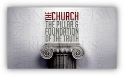 The Church: The Pillar & Foundation of the Truth