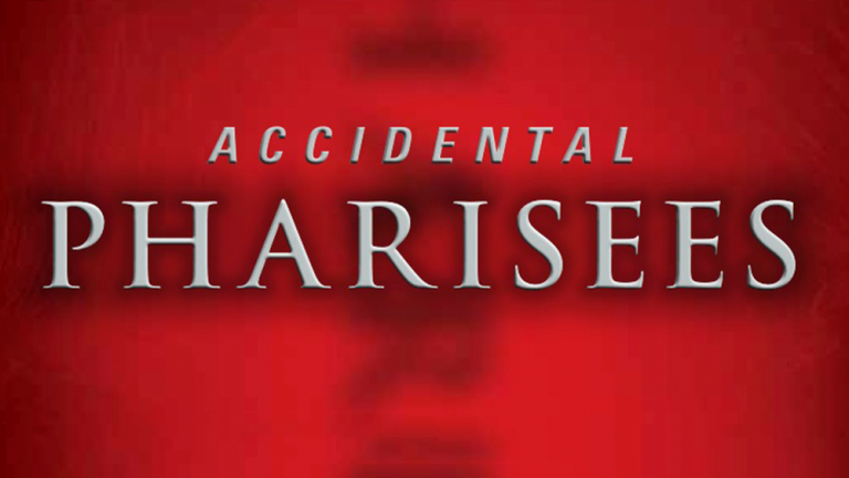 Accidental Pharisees