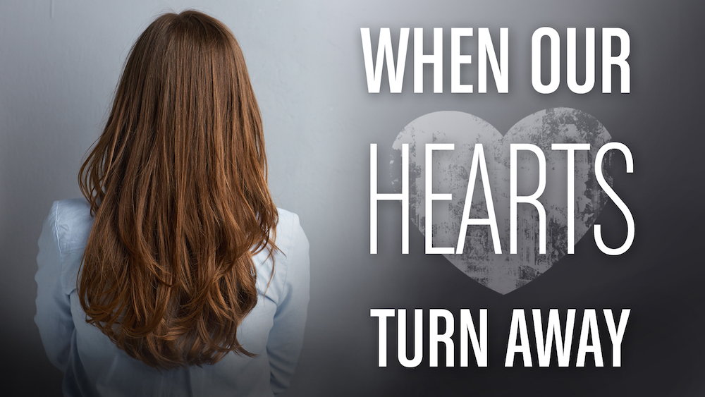 when our hearts turn away