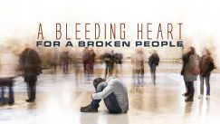 A Bleeding Heart for a Broken People
