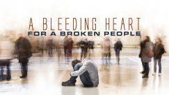 A Bleeding Heart for a Broken People